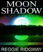Moon Shadow - Pandemic Fiction / Military Thriller ebook by Reggie Ridgway