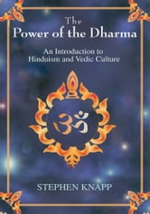 The Power of the Dharma - An Introduction to Hinduism and Vedic Culture ebook by Stephen Knapp