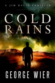 Cold Rains - Jim Rains Thriller, #1 ebook by George Wier