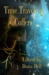 Time Traveling Coffers ebook by Dana Bell