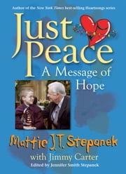 Just Peace - A Message of Hope ebook by Mattie J.T. Stepanek,Jimmy Carter