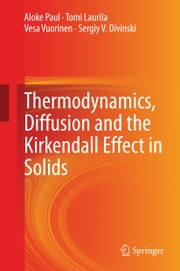 Thermodynamics, Diffusion and the Kirkendall Effect in Solids ebook by Aloke Paul,Tomi Laurila,Vesa Vuorinen,Sergiy V. Divinski