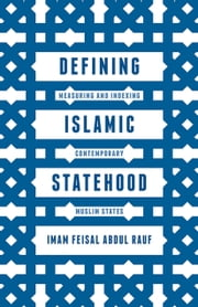 Defining Islamic Statehood - Measuring and Indexing Contemporary Muslim States ebook by Imam Feisal Abdul Rauf