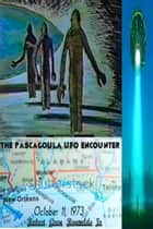 The Pascagoula UFO Encounter October 11, 1973 ebook by Robert Grey Reynolds Jr