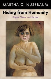 Hiding from Humanity - Disgust, Shame, and the Law ebook by Martha C. Nussbaum