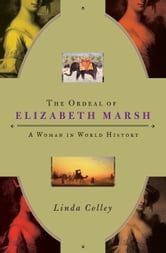 The Ordeal of Elizabeth Marsh - A Woman in World History ebook by Linda Colley