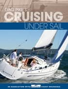 Dag Pike's Cruising Under Sail ebook by Dag Pike