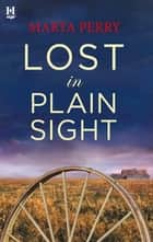 Lost in Plain Sight (Mills & Boon M&B) (Brotherhood of the Raven) eBook by Marta Perry