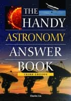 The Handy Astronomy Answer Book ebook by Charles Liu, Ph.D.