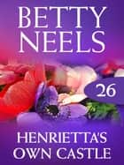 Henrietta's Own Castle (Betty Neels Collection) ebook by Betty Neels