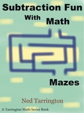 Subtraction Fun With Math Mazes ebook by Ned Tarrington
