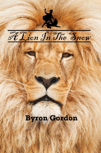 A Lion In The Snow ebook by Byron Gordon
