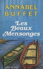 Les beaux mensonges - Roman ebook by Annabel Buffet