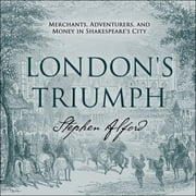 London's Triumph - Merchants, Adventurers, and Money in Shakespeare's City audiobook by Stephen Alford