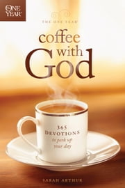 The One Year Coffee with God - 365 Devotions to Perk Up Your Day ebook by Sarah Arthur
