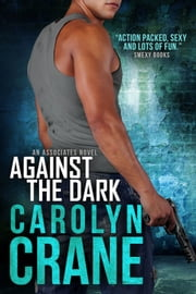 Against the Dark - (romantic suspense) ebook by Carolyn Crane