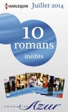 10 romans Azur inédits + 1 gratuit (nº3485 à 3494 - Juillet 2014) - Harlequin collection Azur ebook by Collectif
