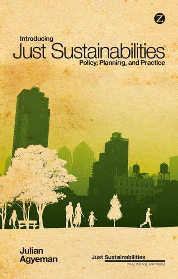Introducing Just Sustainabilities - Policy, Planning, and Practice ebook by Julian Agyeman