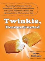 Twinkie, Deconstructed - My Journey to Discover How the Ingredients Found in Processed Foods Are Grown, M ined (Yes, Mined), and Manipulated into What America Eats ebook by Kobo.Web.Store.Products.Fields.ContributorFieldViewModel