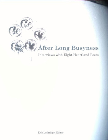 After Long Busyness: Interviews with Eight Heartland Poets ebook by Eric Lochridge