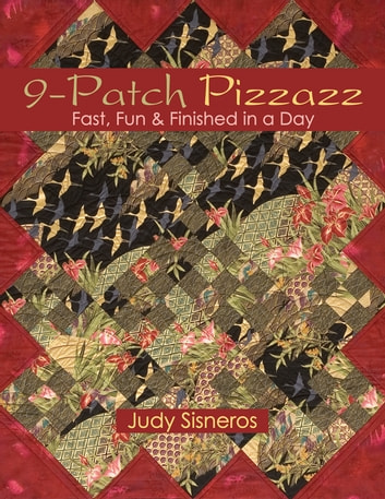 9 Patch Pizzazz - Fast, Fun & Finished In A Day ebook by Judy Sisneros