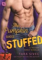 The Pumpkin Was Stuffed - A Holiday Family Novella ebook by