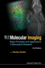 Molecular Imaging - Basic Principles and Applications in Biomedical Research ebook by Markus Rudin