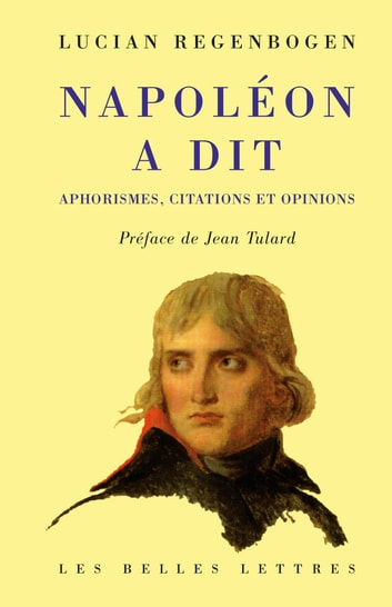 Napoléon a dit - Aphorismes, citations et opinions. ebook by Lucian Regenbogen