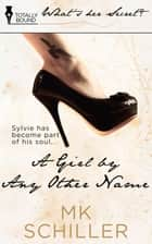 A Girl By Any Other Name ebook by MK Schiller