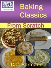 Baking Classics: From Scratch ebook by C.C. Barmann