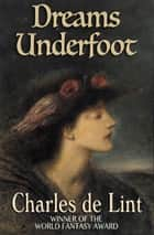 Dreams Underfoot ebook by Charles de Lint