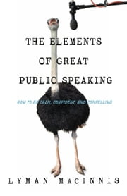 The Elements of Great Public Speaking ebook by Lyman MacInnis