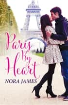 Paris By Heart ebook by Nora James