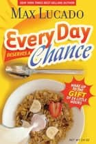 Every Day Deserves a Chance ebook by Max Lucado