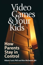Video Games & Your Kids: How Parents Stay in Control ebook by Hilarie Cash