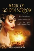 Magic of Golden Sorrow ebook by Peter J. Smith, Alicia M. Smith