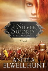 The Silver Sword ebook by Angela Elwell Hunt