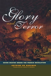 Glory and Terror - Seven Deaths Under the French Revolution ebook by Antoine de Baecque