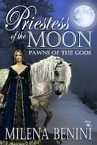 Priestess of the Moon ebook by Milena Benini