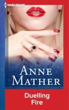 Duelling Fire ebook by Anne Mather