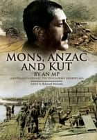 Mons, Anzac and Kut ebook by Edward  Melotte