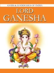 Lord Ganesha - Gods & Goddesses Of India ebook by O.P. Jha