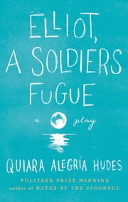 Elliot, A Soldier's Fugue ebook by Quiara Alegría Hudes