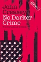 No Darker Crime ebook by John Creasey