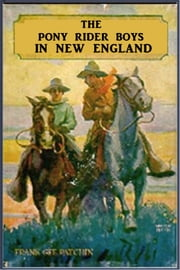 The Pony Rider Boys in New England ebook by Frank Gee Patchin