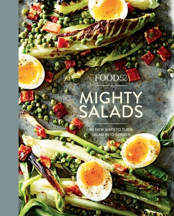 Food52 Mighty Salads - 60 New Ways to Turn Salad into Dinner eBook by Editors of Food52