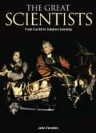 The Great Scientists - From Euclid to Stephen Hawking ebook by John Farndon, Anne Rooney, Alex Woolf