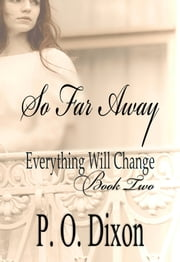 So Far Away - Everything Will Change Book Two ebook by P. O. Dixon