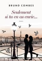 Seulement si tu en as envie... ebook by Bruno Combes