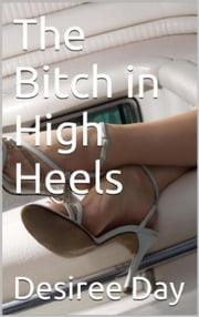 The Bitch In High Heels ebook by Desiree Day